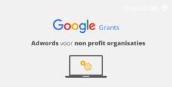 Google Grants - Non Profit, Google Adwords Exzpress en Google Ads voor goede doelen, ngo's, bibliotheken en kerkgenootschappen